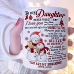 To my daughter never forget that i love you believe in yourself you are my sunshine mom mug