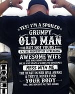 Yes i'm a spoiled grumpy old man property of freaking awesome wife born april tshirt