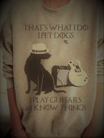 That's what i do pet dogs play guitars & i know things tshirt