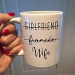 Not girlfriend fiancee wife yes mug
