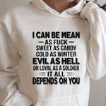 I can be mean sweet as candy cold as winter evil s hell or loyal as a soldier hoodie