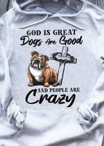 Pitbull god is great dogs are good and people are crazy hoodie