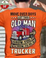 Mover over boys let this old man show you how to be a trucker shirt