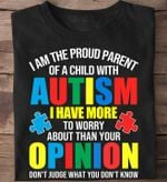I am the proud parent of a child with autism i have more to worry about than your opinion tshirt