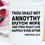 Thou shalt not annoythy dutch wife and thou shalt live happily ever after survival 24 7 mug