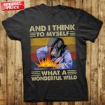 Welder and i think to myself what a wonderful weld retro shirt