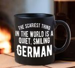 The scariest thing in the world is quiet smiling german mug