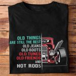 Old things are still the best old jeans old boots old tunes old friends and hot rods shirt