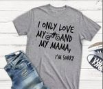 I only love my motorbike and my mama i'm sorry tshirt