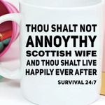 Thou shalt not annoythy scottish wife and thou shalt live happily ever after survival 24 7 mug