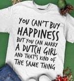 You can't buy happiness but you can marry dutch girl tshirt