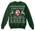 Axial tilt is the reason for the season sweater christmas gift