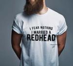 I fear nothing i married a redhead tshirt