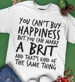 You can't buy happiness but you can marry brit tshirt