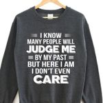 I know many people judge me by the past but here i am i don't even care sweater