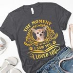Chihuahua the moment i saw you i loved you tshirt