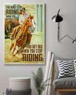 Cowgirl - You Don't Riding When You Get Old You Get Old When Your Stop Riding Poster Canvas