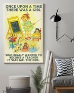 Once upon a time there was a girl who really Wanted To Become teacher Poster Canvas
