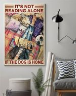 It's Not Reading Alone If The Dog Is Home Vertical Poster Canvas