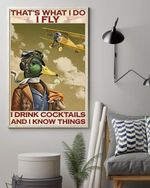 Duck Fly, That's What I Do I Fly And I Drink Cocktails And I Know Things Poster No Frame