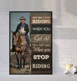 You Dont Stop Riding When You Get Old You Get Old When You Stop Riding poster