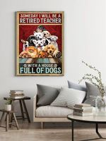 Someday I Will Be A Retired Teacher With A House Full Of Dogs Poster