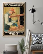 Carpenter Woodworking Because Murder Is Wrong Poster No Frame