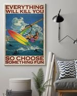 Windsurfing Poster Everything Will Kill You So Choose Something Fun Poster Home Living Decor Poster Canvas
