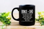 Bonus Dad You Sure Have Made My Life Better Mug