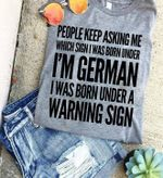 People keep asking me which sign was born underi'm german tshirt