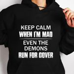 Keep calm when i'm mad even the demons run for cover hoodie