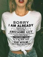 Sorry i am already taken by freaking awesome guy he is my whole world tshirt