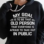 My goal is to be that old person that everyone is affraid to take out in public hoodie