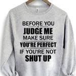 Before you judge me make sure you're perfect if you're not quite sweater