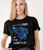 In cats i trust then now forever shirt