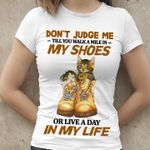 Cat don't judge me till you walk a mile in my shoes or live a day in my life shirt