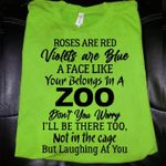 Roses are red violets are blue a face like your belongs in a zioo don't worry tshirt