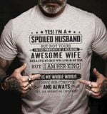 Yes i'm a spoiled husband but not yours i'm property of a freaking awesome wife she is my whole world shirt