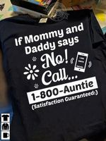 If mommy and daddy says no call 1 800 auntie satisfaction guaranteed shirt