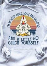 I'm mostly peace love and chickens and a little go cluck yourself hoodie