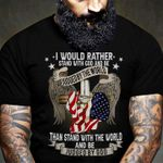 I would rather stand with god and be judged by the world than stand with the world and be judged by god veteran shirt