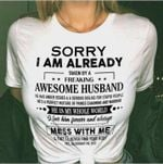 Sorry i am already taken by a freaking awesome husband he is my whole world tshirt