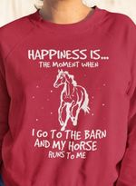 Happiness is the moment when i go to the barn and my horse runs to me sweater