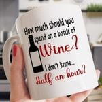 How much should you spend on a bottle of wine i don't know half an hour mug