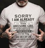 Sorry i am already taken by a freaking awesome girl she bit crazy scares me sometimes shirt