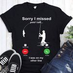 Sorry i missed your call i was on my other line fishing lovers shirt