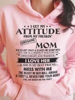 I get my attitude from my freakin awesome mom she is my best friend hoodie