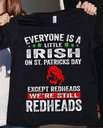Everyone is a little irish on saint patrick's day except the redheads we're still redheads shamrock shirt