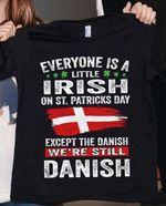 Everyone is a little irish on saint patrick's day except the danish we're still danish shamrock shirt