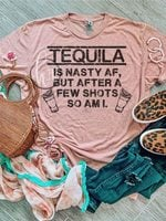 Tequila is nasty af after a few shots so am i tshirt